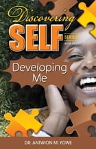 Discovering Self: Developing Me by Antwion M Yowe