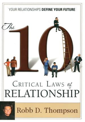 10 Critical Laws of Relationship Your Relationships Define Your Future