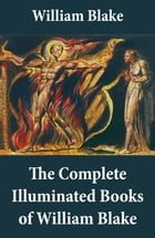 The Complete Illuminated Books of William Blake (Unabridged - With All The Original Illustrations) by William Blake