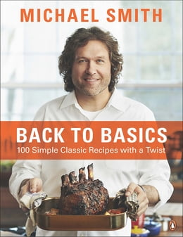 Book BACK TO BASICS: 100 SIMPLE CLASSIC RECIPES WITH A TWIST by Michael Smith