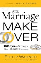 The Marriage Makeover: 10 Days to a Stronger More Intimate Relationship