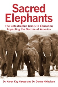 Sacred Elephants: The Catastrophic Crisis in Education Impacting the Decline of America