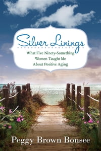Silver Linings:: What Five Ninety-Something Women Taught Me About Positive Aging