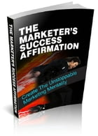 The Marketer's Success Affirmation by Anonymous