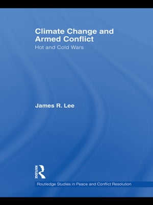 Climate Change and Armed Conflict Hot and Cold Wars