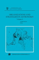 Organizations and Strategies in Astronomy: Volume 4 by Andre Heck
