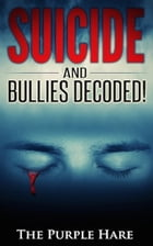 Suicide and Bullies Decoded!