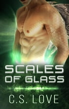 Paranormal Shifter Romance Scales of Glass BBW Dragon Shifter Paranormal Romance: The Winged Dragons, #1 by C.S. Love