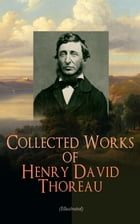 Collected Works of Henry David Thoreau (Illustrated): Philosophical and Autobiographical Books, Essays, Poetry, Translations, Biographies & Letters: W by Henry David Thoreau