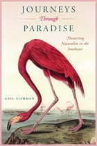 Journeys Through Paradise: Pioneering Naturalists in the Southeast by Gail Fishman