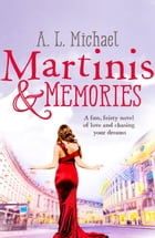 Martinis and Memories: A fun, feisty novel of love and chasing your dreams by A. L. Michael