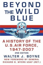 Beyond the Wild Blue: A History of the U.S. Air Force, 1947-2007 (2nd edition) by Walter J. Boyne