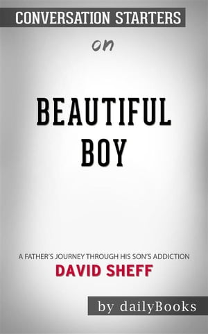 Beautiful Boy: A Father's Journey Through His Son's Addictionby David Sheff | Conversation Starters
