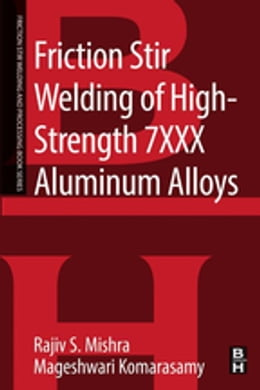 Book Friction Stir Welding of High Strength 7XXX Aluminum Alloys by Rajiv S. Mishra