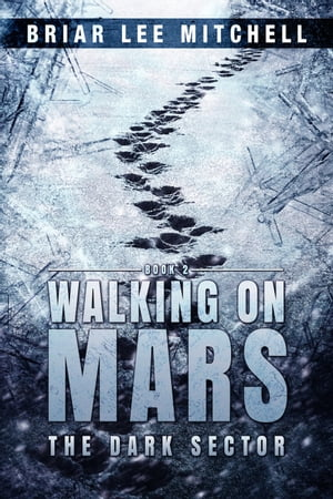 The Dark Sector (Walking on Mars Book 2) by Briar Lee Mitchell