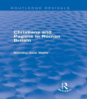 Christians and Pagans in Roman Britain (Routledge Revivals)