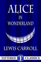 Alice in Wonderland [Annotated, Illustrated]: Tattered Classics Book Club Edition by Lewis Carroll