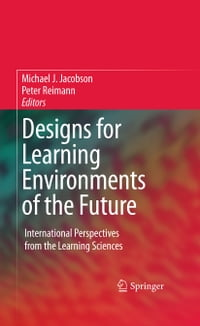 Designs for Learning Environments of the Future: International Perspectives from the Learning…