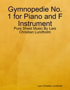 Gymnopedie No. 1 for Piano and F Instrument - Pure Sheet Music By Lars Christian Lundholm by Lars Christian Lundholm