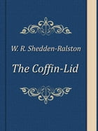 The Coffin-Lid by W. R. Shedden-Ralston