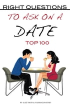 Right Questions To Ask On A Date Top 100 by alex trostanetskiy