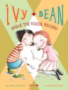 Ivy and Bean (Book 3): Ivy and Bean Break the Fossil Record by Annie Barrows