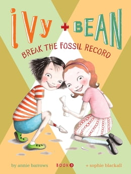 Book Ivy and Bean (Book 3): Ivy and Bean Break the Fossil Record by Annie Barrows