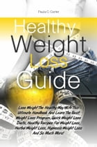 Healthy Weight Loss Guide: Lose Weight The Healthy Way With This Ultimate Handbook And Learn The Best Weight Loss Program, Quic by Paula C. Carter