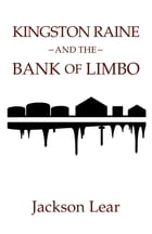Kingston Raine and the Bank of Limbo by Jackson Lear