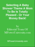 Selecting A Baby Shower Theme A Mom To Be Is Totally Pleased - Or Your Money Back! by Editorial Team Of MPowerUniversity.com