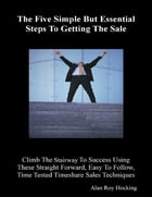 The Five Simple But Essential Steps to Getting the Sale by Alan Roy Hocking