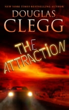 The Attraction: A Novella of Horror by Douglas Clegg