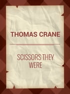 Scissors They Were by Thomas Crane
