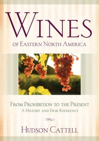 Wines of Eastern North America: From Prohibition to the Present—A History and Desk Reference
