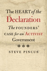 The Heart of the Declaration: The Founders' Case for an Activist Government