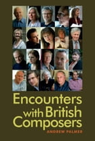 Encounters with British Composers by Andrew Palmer