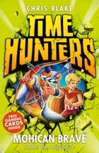 Mohican Brave (Time Hunters, Book 11) by Chris Blake