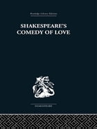 Shakespeare's Comedy of Love by Alexander Leggatt