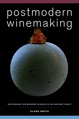 Book Postmodern Winemaking: Rethinking the Modern Science of an Ancient Craft by Clark Smith