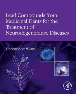 Book Lead Compounds from Medicinal Plants for the Treatment of Neurodegenerative Diseases by Christophe Wiart