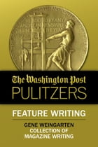 The Washington Post Pulitzers: Gene Weingarten, Feature Writing by Gene Weingarten