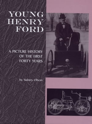 Young Henry Ford A Picture History of the First Forty Years