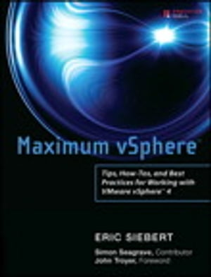 Maximum vSphere Tips,  How-Tos,  and Best Practices for Working with VMware vSphere 4