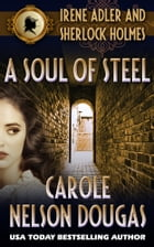 A Soul of Steel (with bonus A. C. Doyle short story The Naval Treaty): A Novel of Suspense featuring Irene Adler and Sherlock Holmes by Carole Nelson Douglas