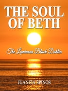 The Soul of Beth: The Luminous Black Dahlia by Juanita Spinos