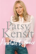 Absolute Beginner: The Autobiography by Patsy Kensit