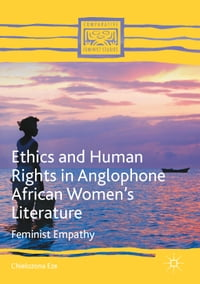 Ethics and Human Rights in Anglophone African Women's Literature: Feminist Empathy