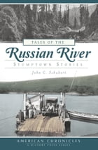Tales of the Russian River: Stumptown Stories by John C. Schubert