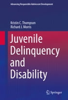 Juvenile Delinquency and Disability by Kristin C. Thompson