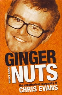 Ginger Nuts: The Unauthorised Biography of Chris Evans